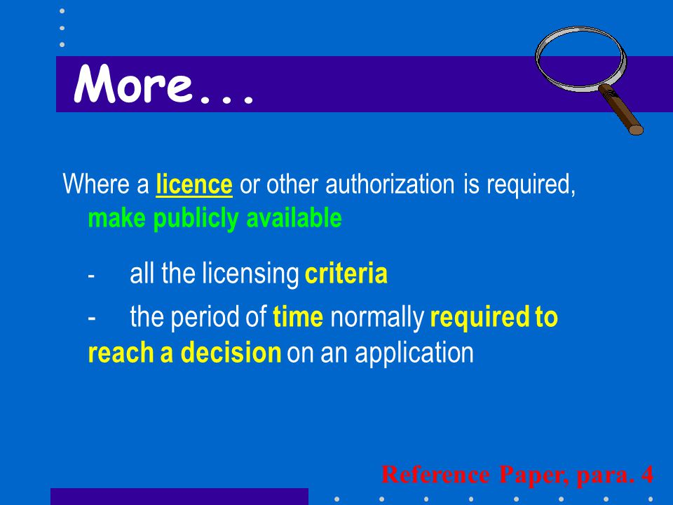 Where a licence or other authorization is required, make publicly available - all the licensing criteria -the period of time normally required to reach a decision on an application Reference Paper, para.