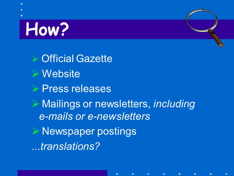  Official Gazette  Website  Press releases  Mailings or newsletters, including e-mails or e-newsletters  Newspaper postings...translations.