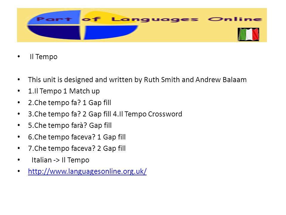 Italian Section 28: The weather Language focus Online Activities Language focus Il tempo Gioco di memoria Cercaparole Che tempo fa? Parole rapide Fa c