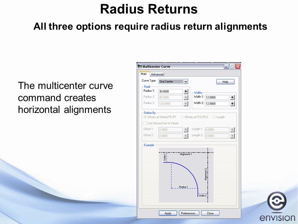 Radius Returns All three options require radius return alignments The multicenter curve command creates horizontal alignments