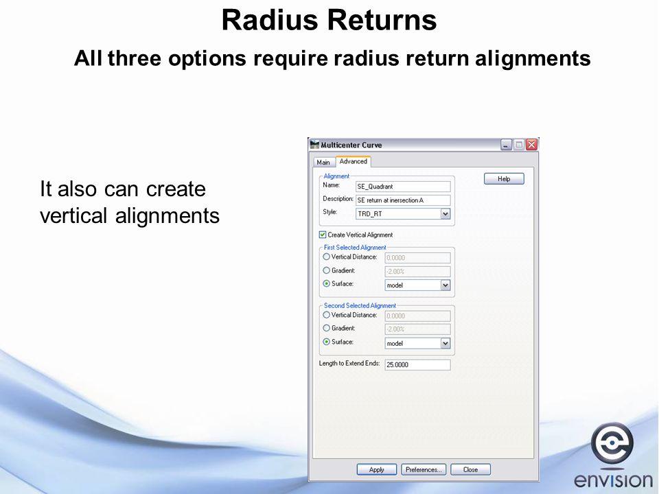 Radius Returns All three options require radius return alignments It also can create vertical alignments