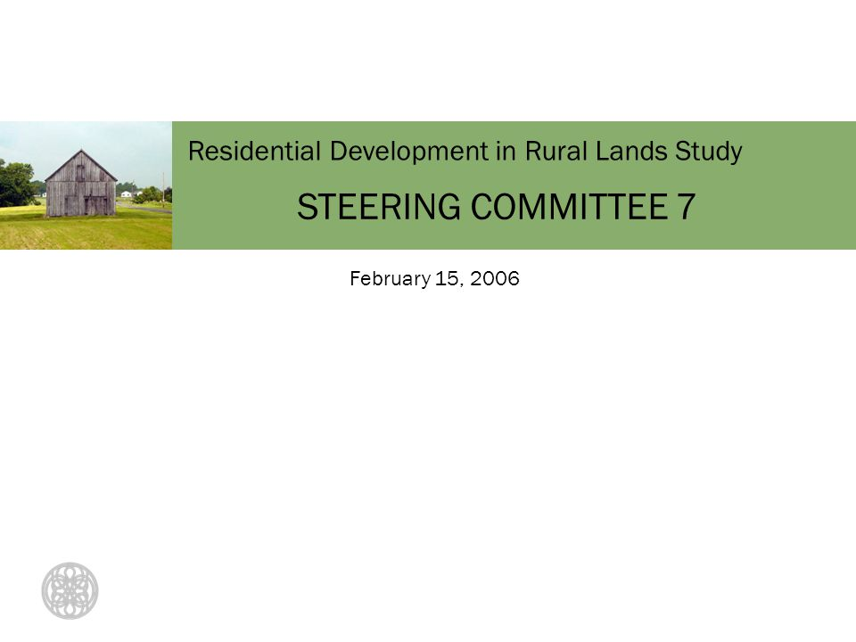Residential Development in Rural Lands Study STEERING COMMITTEE 7 February 15, 2006