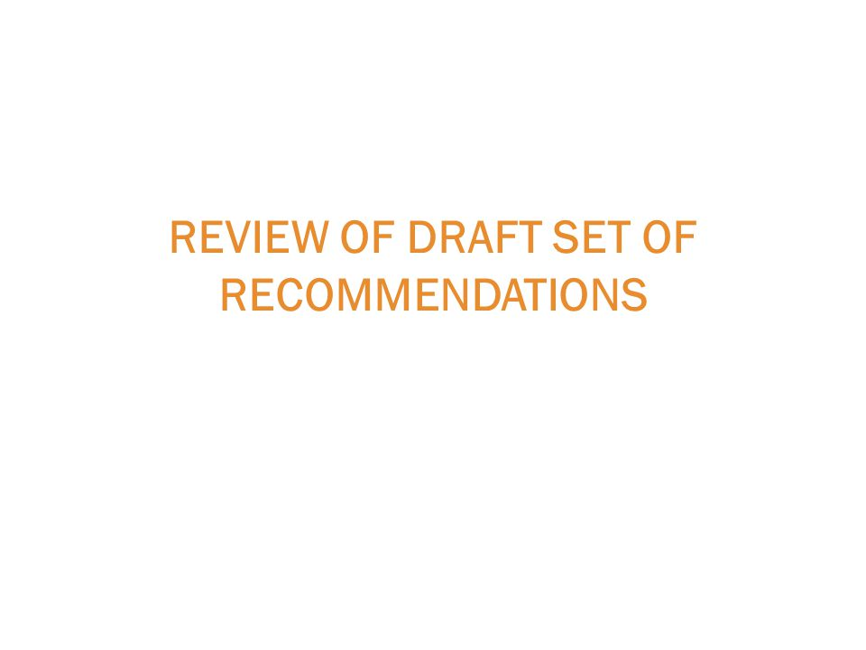 REVIEW OF DRAFT SET OF RECOMMENDATIONS