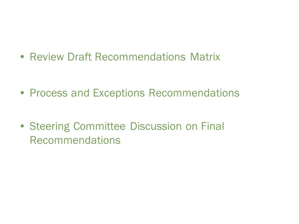 Review Draft Recommendations Matrix Process and Exceptions Recommendations Steering Committee Discussion on Final Recommendations