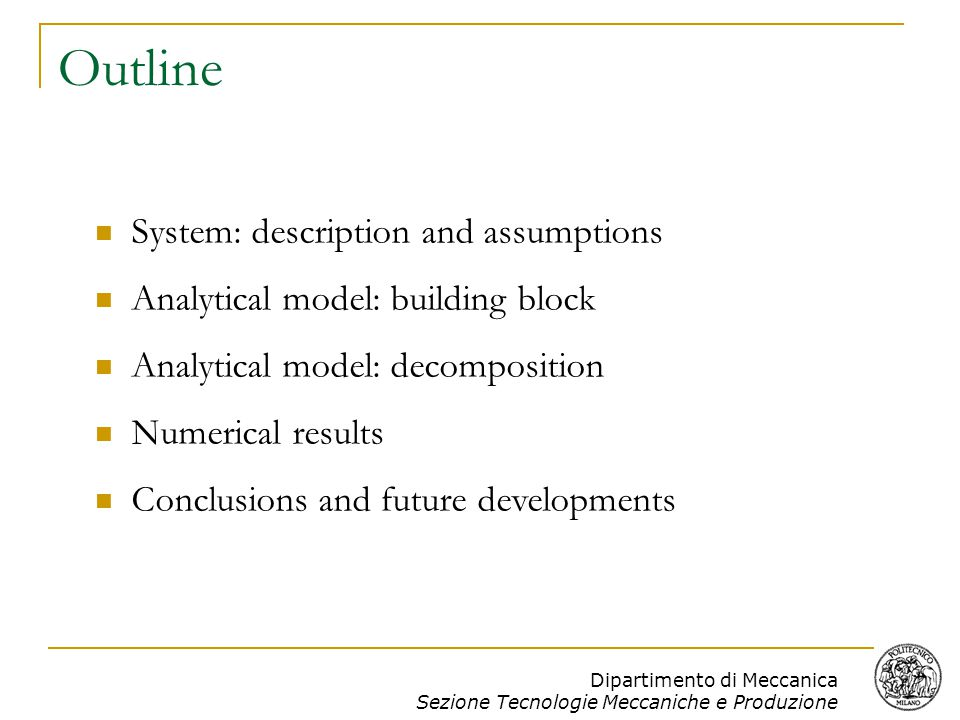 Dipartimento di Meccanica Sezione Tecnologie Meccaniche e Produzione Outline System: description and assumptions Analytical model: building block Analytical model: decomposition Numerical results Conclusions and future developments
