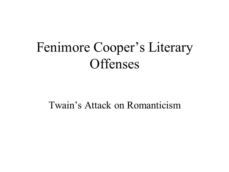 Fenimore Cooper's Literary Offenses Twain's Attack on Romanticism