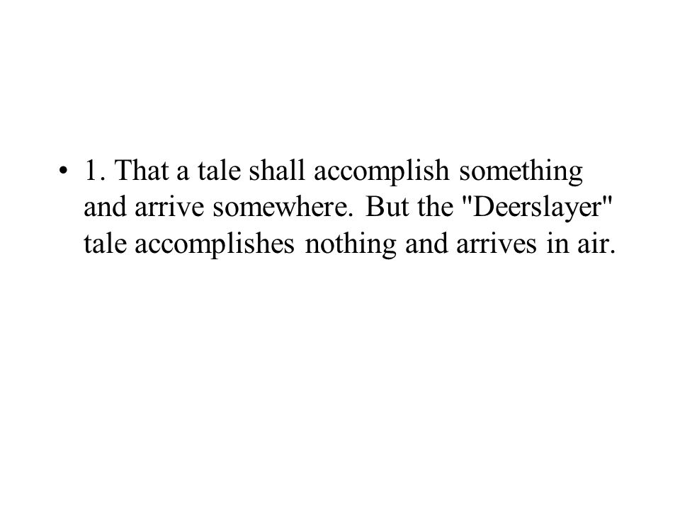 1. That a tale shall accomplish something and arrive somewhere.