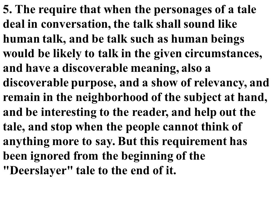 5. The require that when the personages of a tale deal in conversation, the talk shall sound like human talk, and be talk such as human beings would b