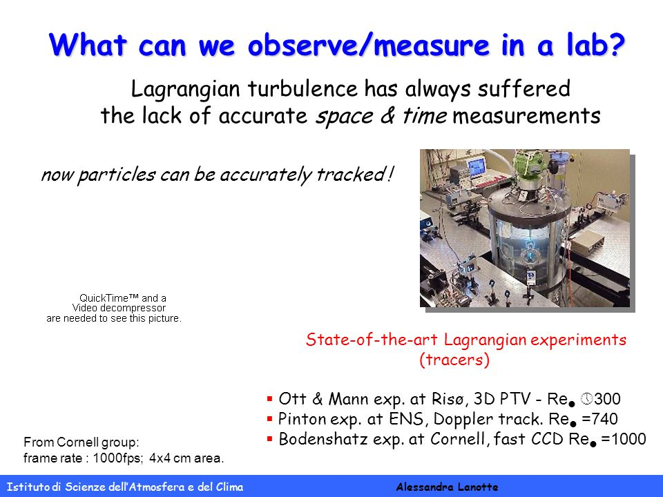 Istituto di Scienze dell'Atmosfera e del Clima Alessandra Lanotte What can we observe/measure in a lab? Lagrangian turbulence has always suffered the