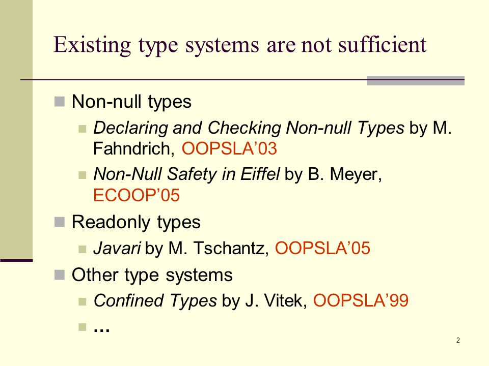 2 Existing type systems are not sufficient Non-null types Declaring and Checking Non-null Types by M. Fahndrich, OOPSLA'03 Non-Null Safety in Eiffel b