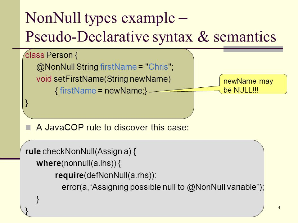 4 NonNull types example – Pseudo-Declarative syntax & semantics class Person { @NonNull String firstName =