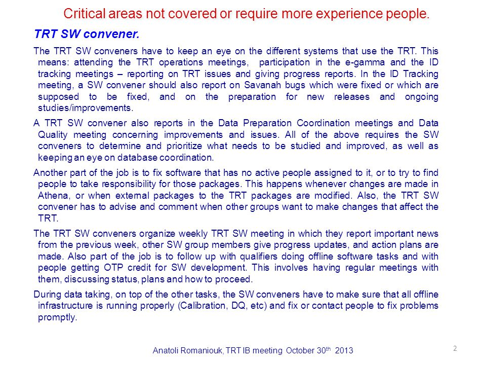 Anatoli Romaniouk, TRT IB meeting October 30 th 2013 2 Critical areas not covered or require more experience people.