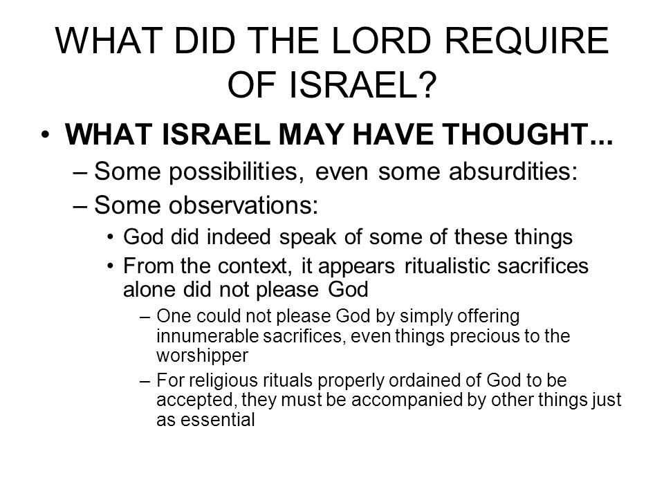 WHAT DID THE LORD REQUIRE OF ISRAEL.WHAT ISRAEL MAY HAVE THOUGHT...