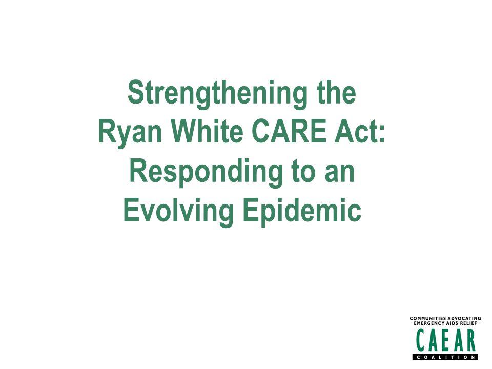 Strengthening the Ryan White CARE Act: Responding to an Evolving Epidemic