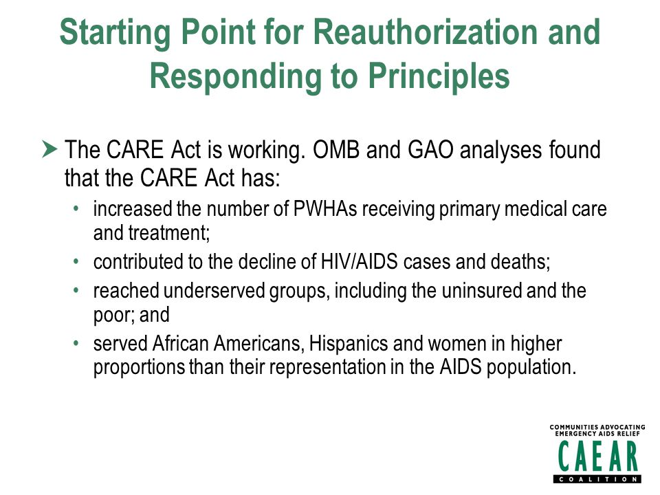 Starting Point for Reauthorization and Responding to Principles  The CARE Act is working.