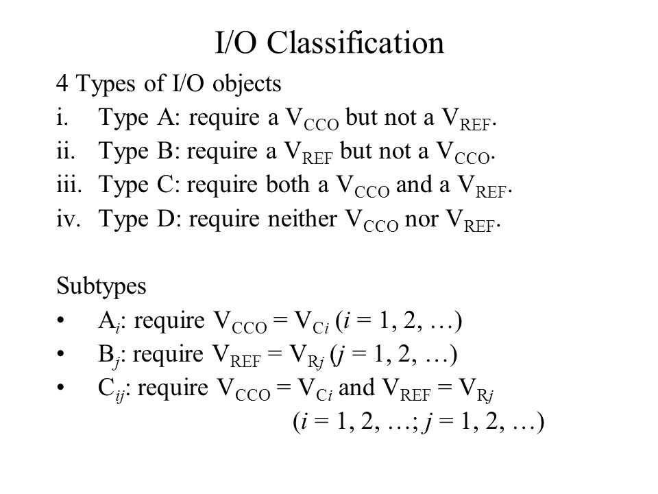 I/O Classification 4 Types of I/O objects i.Type A: require a V CCO but not a V REF.