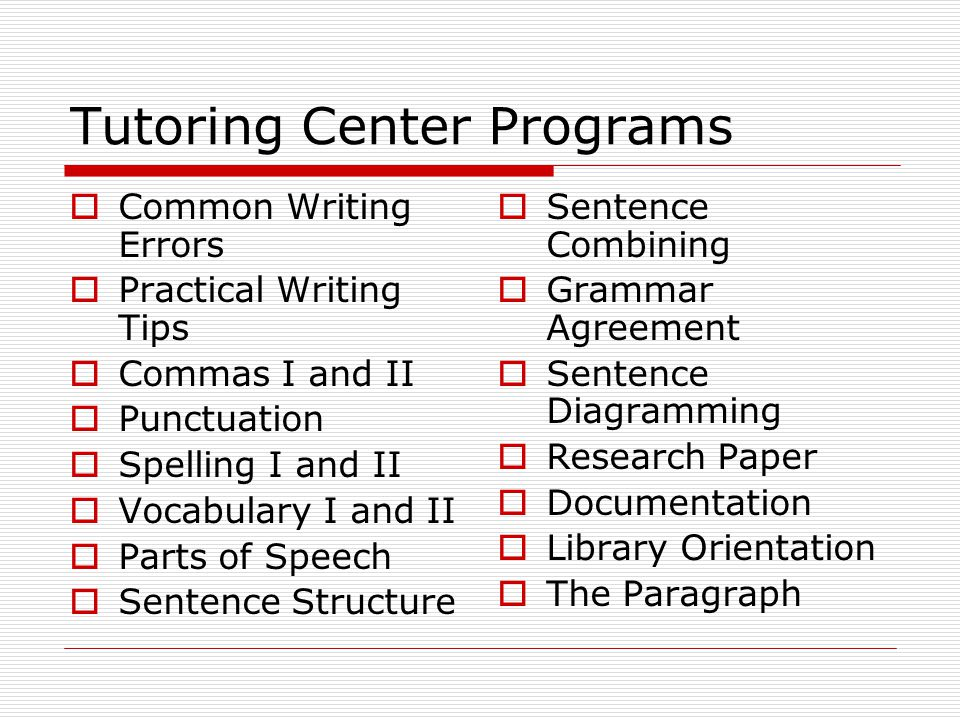 Tutoring Center Programs  Common Writing Errors  Practical Writing Tips  Commas I and II  Punctuation  Spelling I and II  Vocabulary I and II 