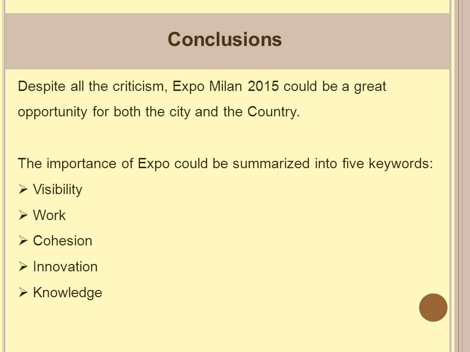Conclusions Despite all the criticism, Expo Milan 2015 could be a great opportunity for both the city and the Country.