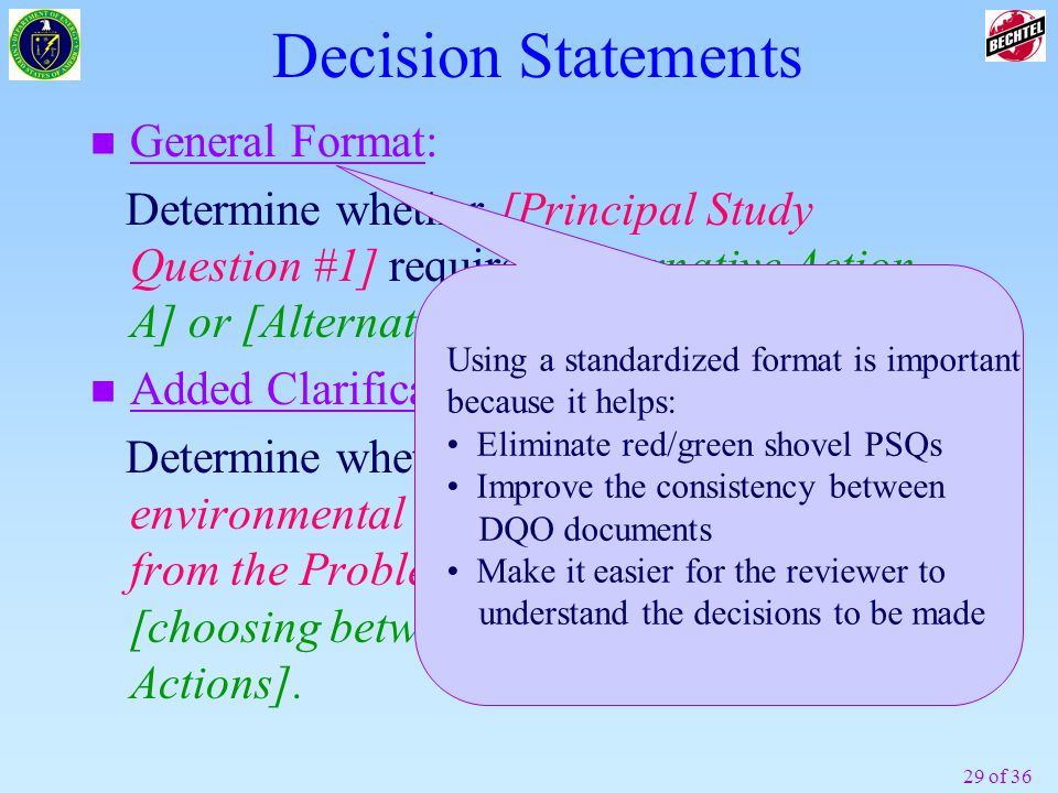 29 of 36 n General Format: Determine whether [Principal Study Question #1] requires [Alternative Action A] or [Alternative Action B].