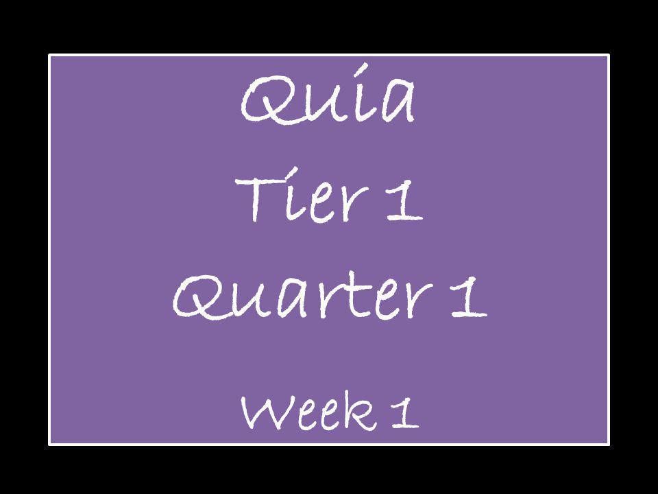 Quia Tier 1 Quarter 1 Week 1