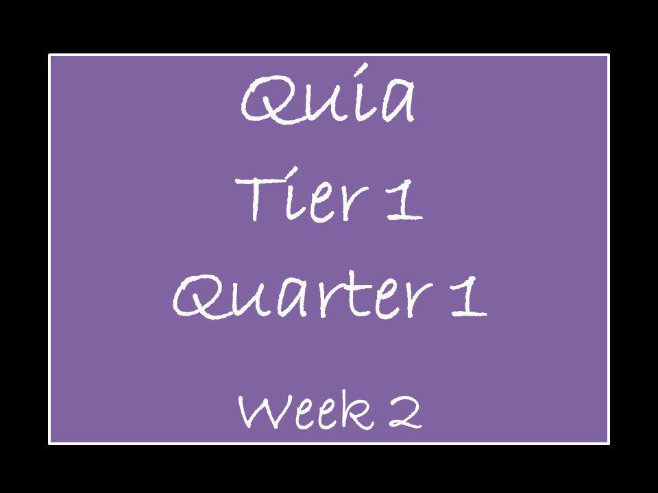 Quia Tier 1 Quarter 1 Week 2