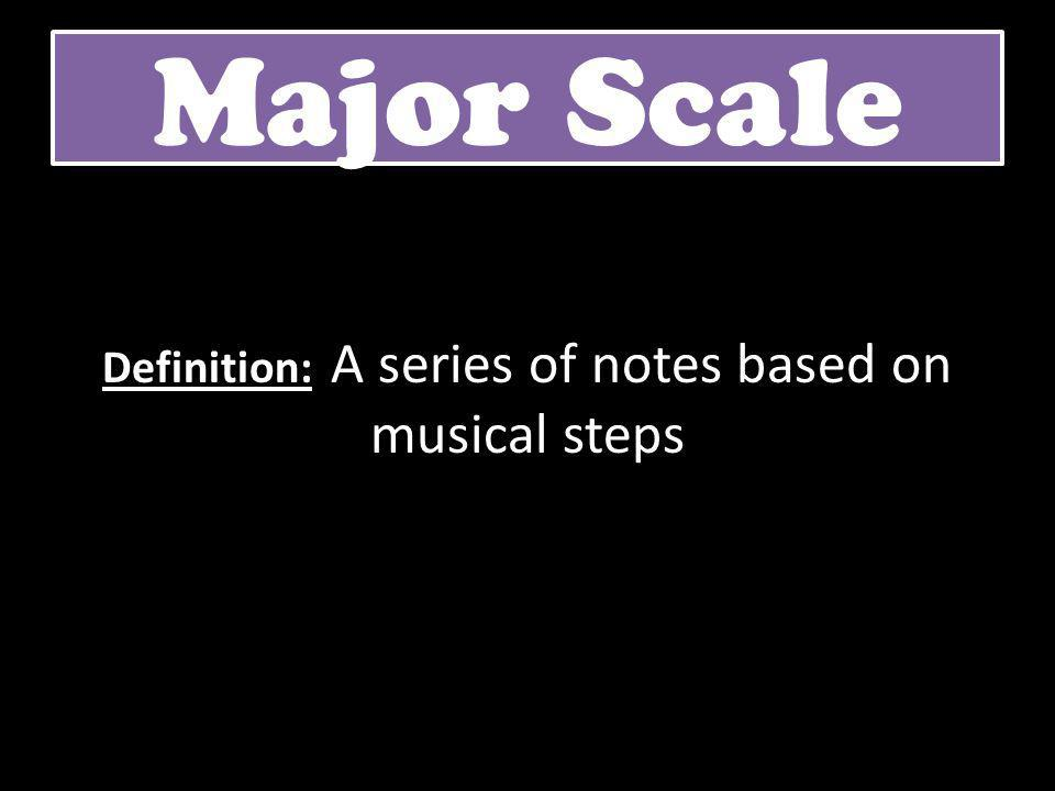 Major Scale Definition: A series of notes based on musical steps