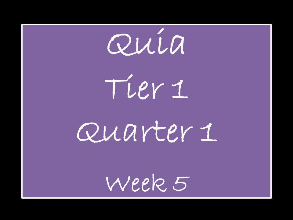 Quia Tier 1 Quarter 1 Week 5