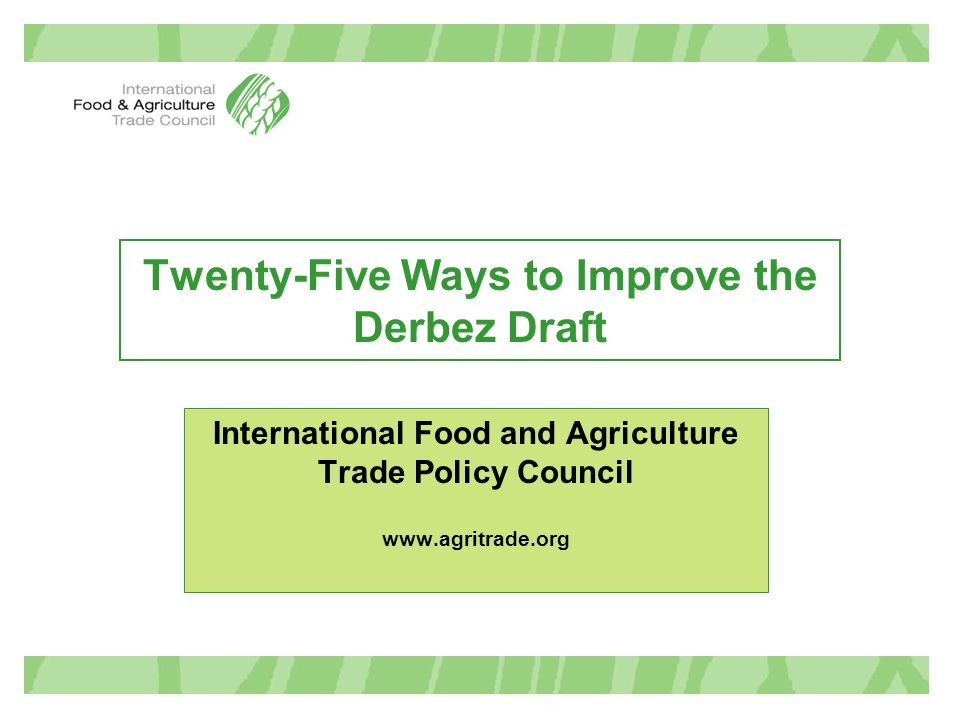 Twenty-Five Ways to Improve the Derbez Draft International Food and Agriculture Trade Policy Council www.agritrade.org