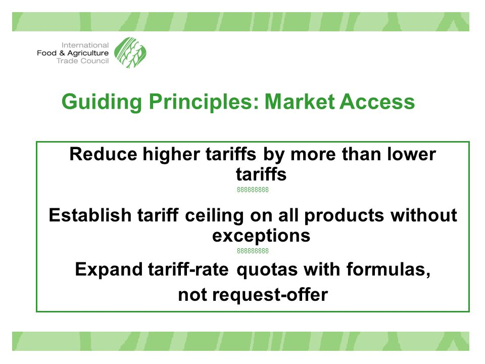Guiding Principles: Market Access Reduce higher tariffs by more than lower tariffs 888888888 Establish tariff ceiling on all products without exceptio
