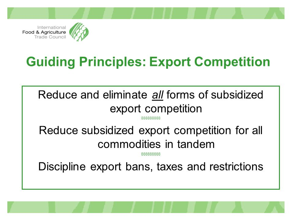 Guiding Principles: Export Competition Reduce and eliminate all forms of subsidized export competition 888888888 Reduce subsidized export competition