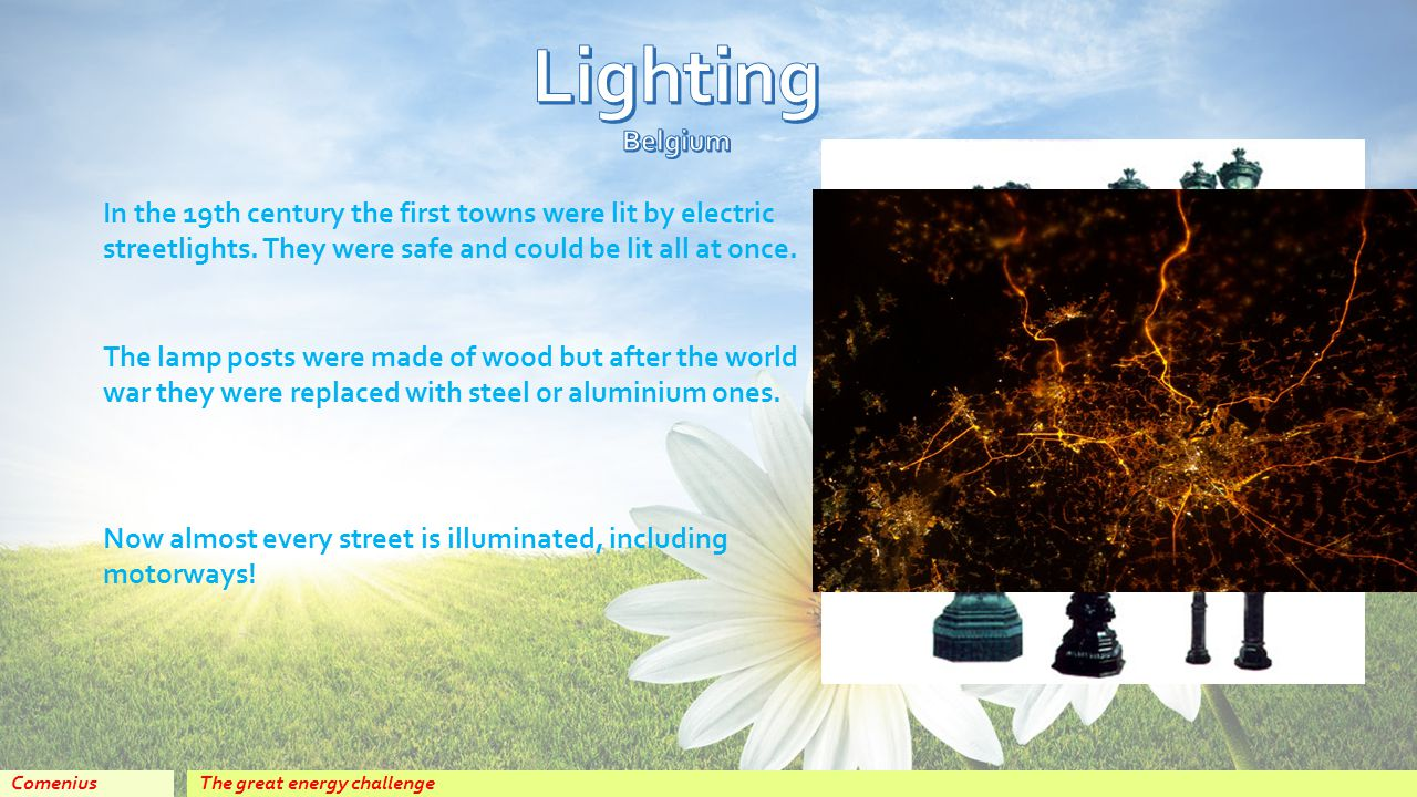 The great energy challengeComenius In the 19th century the first towns were lit by electric streetlights.