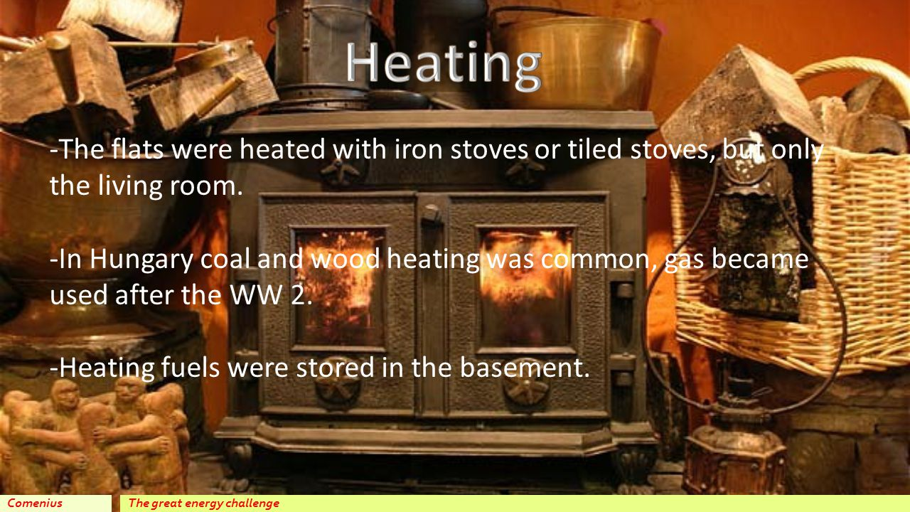 The great energy challengeComenius -The flats were heated with iron stoves or tiled stoves, but only the living room.