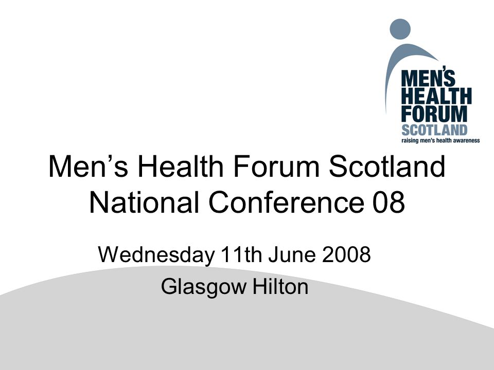 Men's Health Forum Scotland National Conference 08 Wednesday 11th June 2008 Glasgow Hilton
