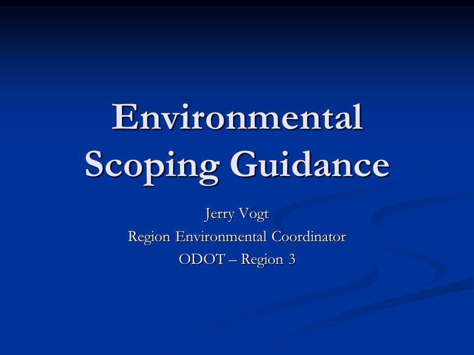 Environmental Scoping Guidance Jerry Vogt Region Environmental Coordinator ODOT – Region 3