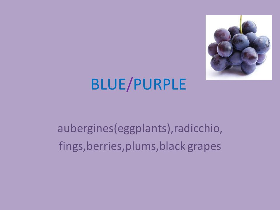 BLUE/PURPLE aubergines(eggplants),radicchio, fings,berries,plums,black grapes