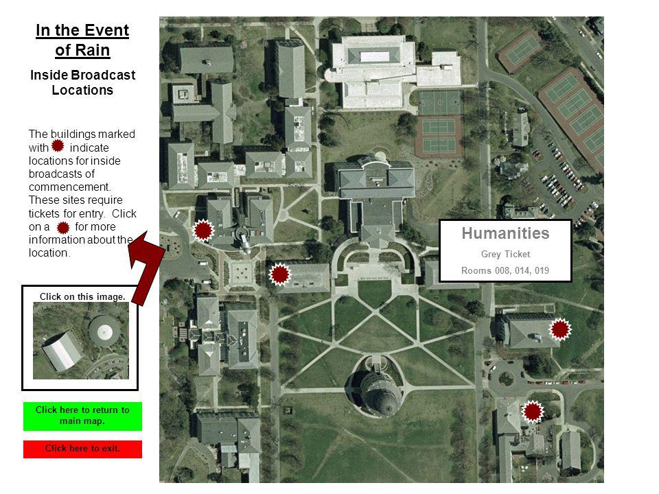 Humanities Grey Ticket Rooms 008, 014, 019 In the Event of Rain Inside Broadcast Locations The buildings marked with indicate locations for inside broadcasts of commencement.