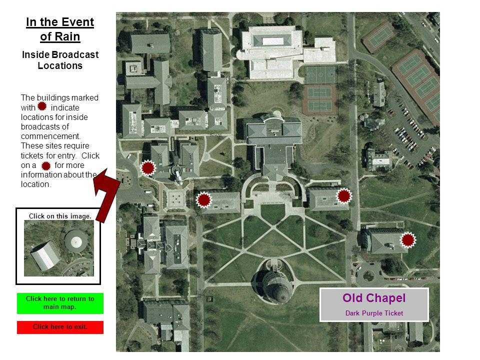 Old Chapel Dark Purple Ticket In the Event of Rain Inside Broadcast Locations The buildings marked with indicate locations for inside broadcasts of commencement.