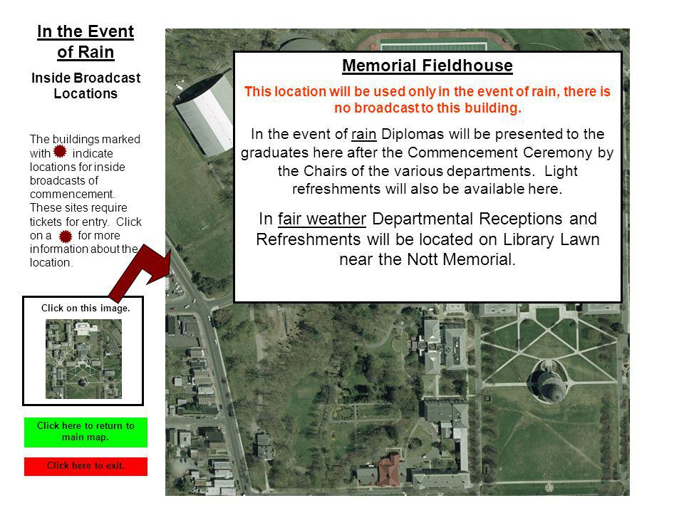 Memorial Fieldhouse This location will be used only in the event of rain, there is no broadcast to this building. In the event of rain Diplomas will b