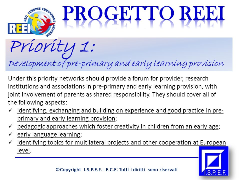 Priority 1: Development of pre-primary and early learning provision Under this priority networks should provide a forum for provider, research institutions and associations in pre-primary and early learning provision, with joint involvement of parents as shared responsibility.