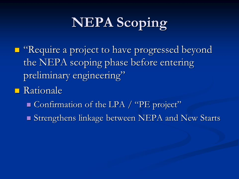 "NEPA Scoping ""Require a project to have progressed beyond the NEPA scoping phase before entering preliminary engineering"" ""Require a project to have p"