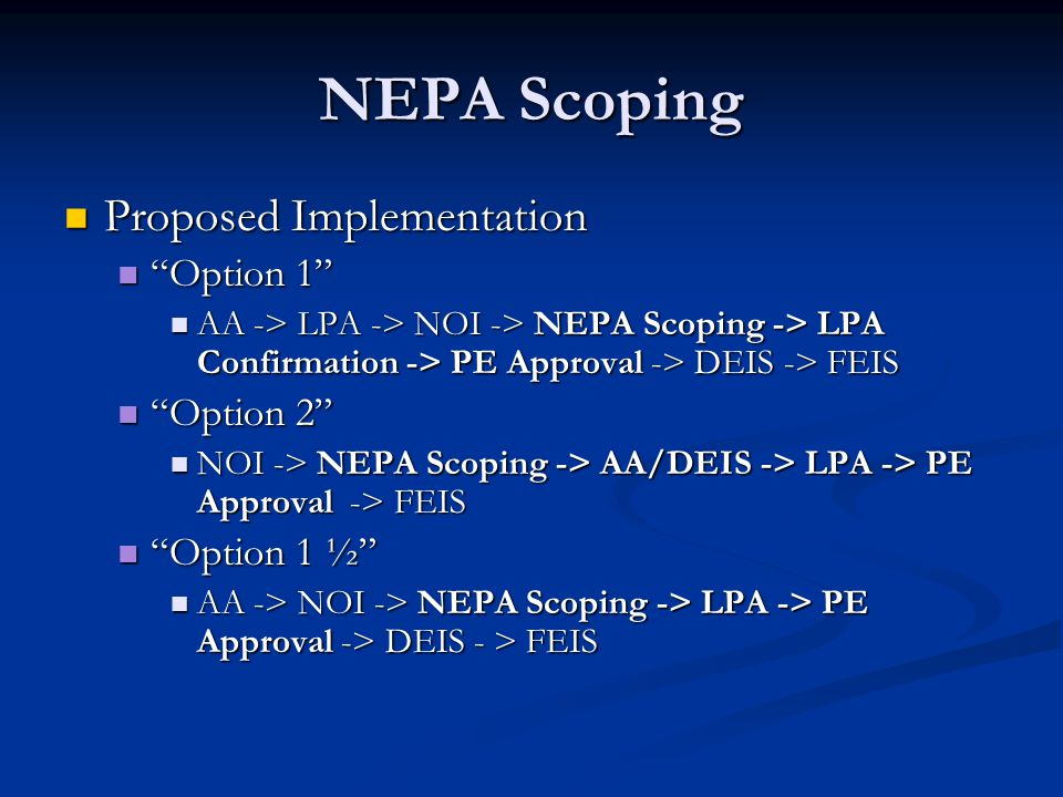"NEPA Scoping Proposed Implementation Proposed Implementation ""Option 1"" ""Option 1"" AA -> LPA -> NOI -> NEPA Scoping -> LPA Confirmation -> PE Approval"