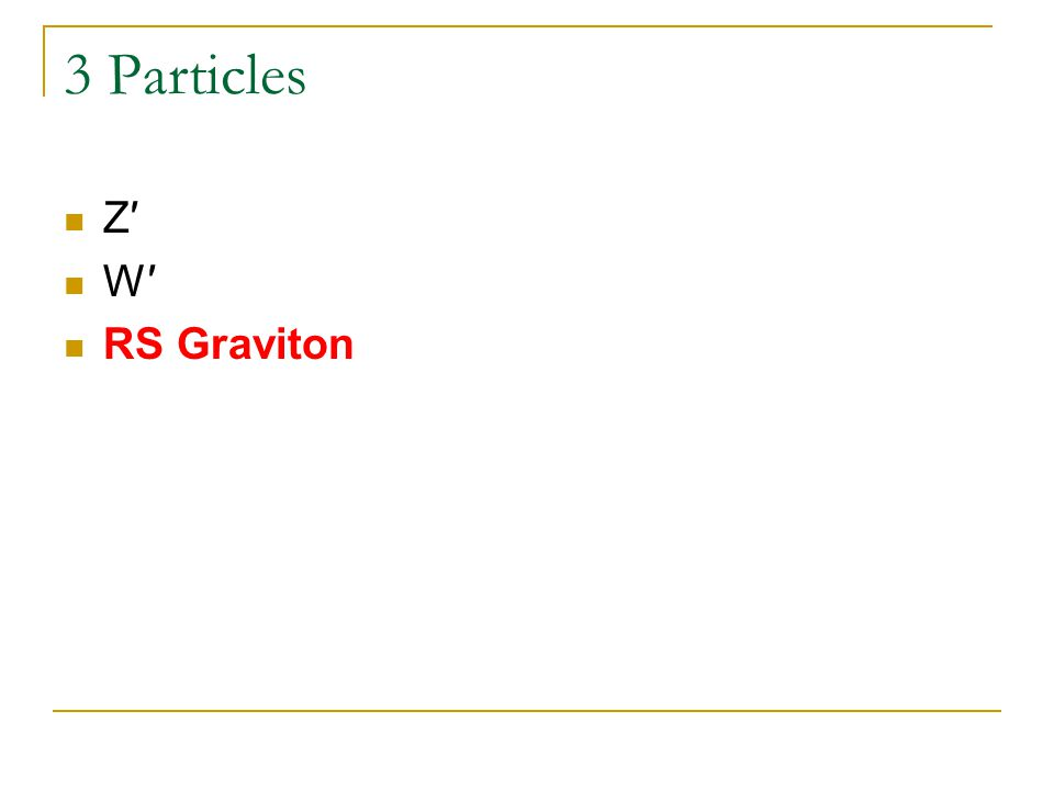 3 Particles Z′ W′ RS Graviton