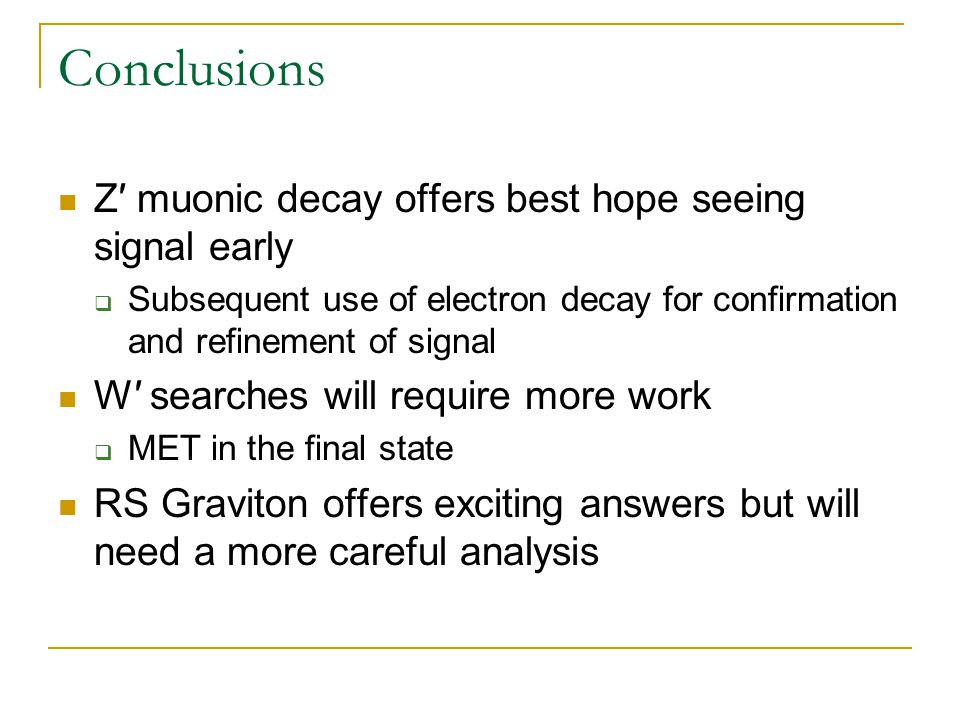 Conclusions Z′ muonic decay offers best hope seeing signal early  Subsequent use of electron decay for confirmation and refinement of signal W′ searc
