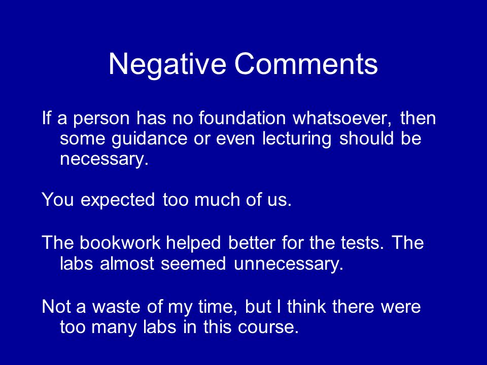 Negative Comments If a person has no foundation whatsoever, then some guidance or even lecturing should be necessary.
