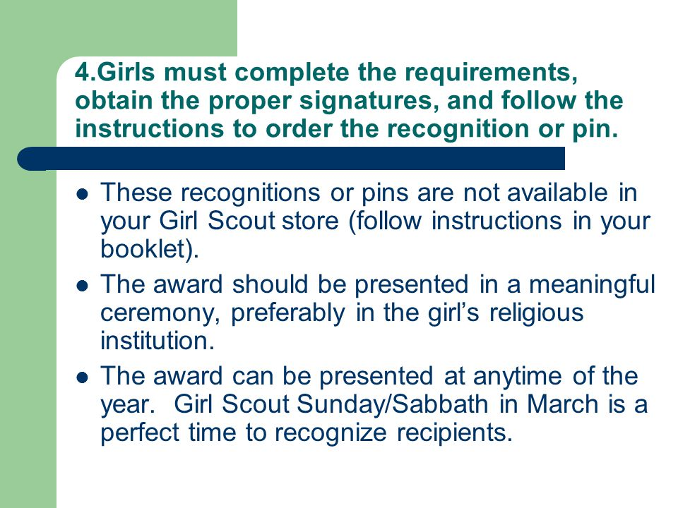 4.Girls must complete the requirements, obtain the proper signatures, and follow the instructions to order the recognition or pin.