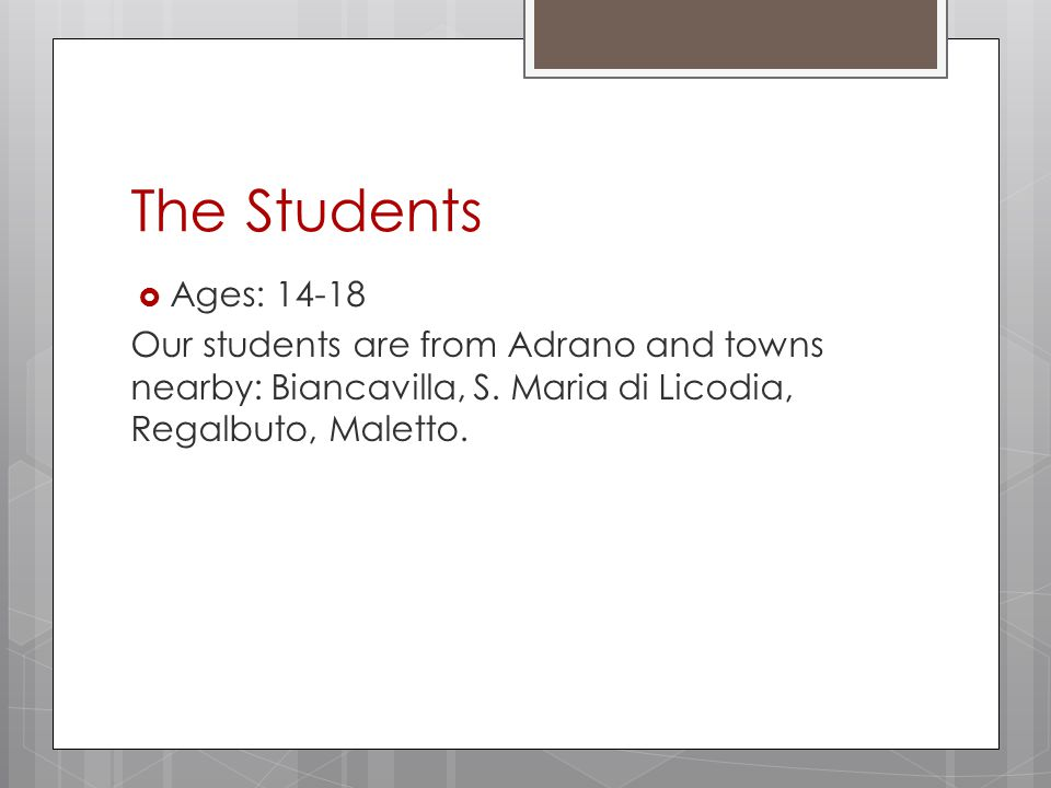 The Students  Ages: 14-18 Our students are from Adrano and towns nearby: Biancavilla, S.