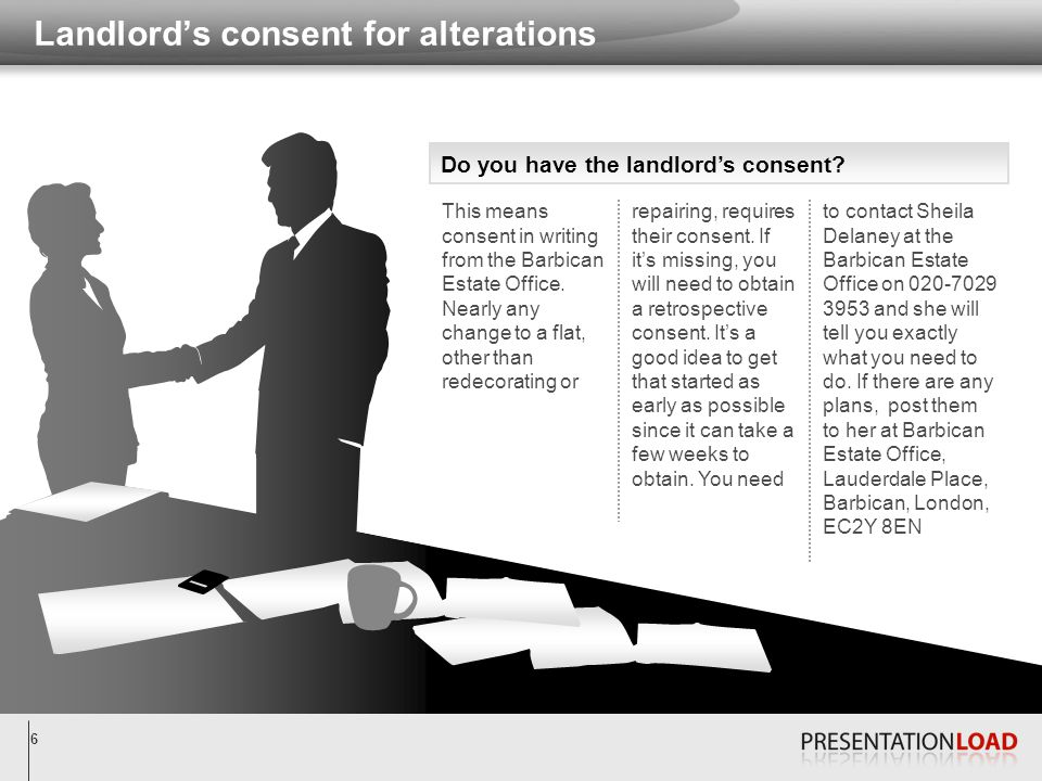6 Landlord's consent for alterations repairing, requires their consent. If it's missing, you will need to obtain a retrospective consent. It's a good