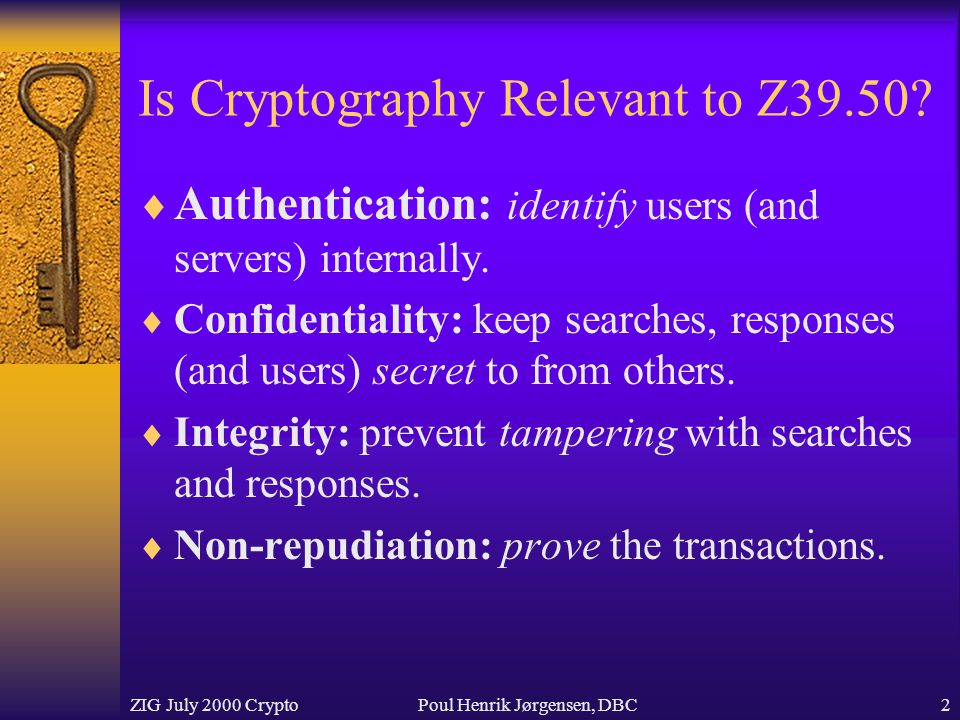 ZIG July 2000 CryptoPoul Henrik Jørgensen, DBC2 Is Cryptography Relevant to Z39.50.