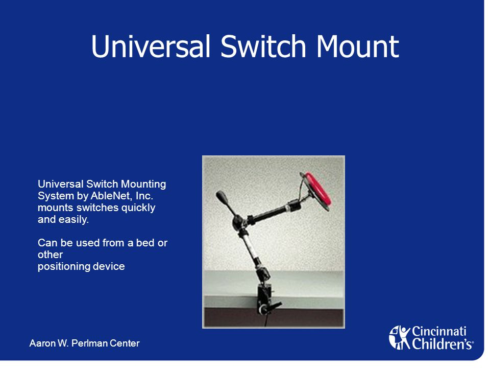 Aaron W.Perlman Center Universal Switch Mount Universal Switch Mounting System by AbleNet, Inc.