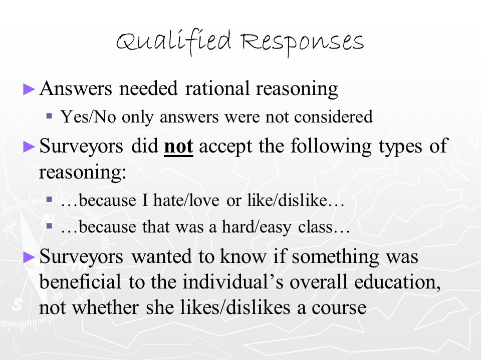 Qualified Responses ► ► Answers needed rational reasoning   Yes/No only answers were not considered ► ► Surveyors did not accept the following types